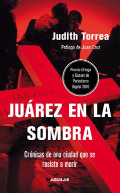 Juárez en la sombra, libro de Judith Torrea