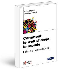 """""""Cómo la web cambia el mundo. La alquimia de las multitudes"""", de Francis Pisani y Dominique Piotet"""